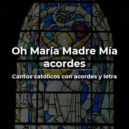 Oh María Madre Mía acordes y letra