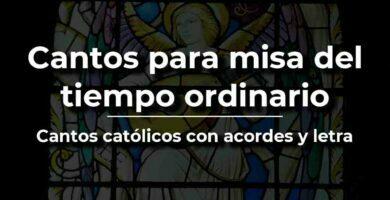 Cantos para misa del tiempo ordinario